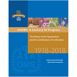 AAOMS: A Century of Progress – The History of the Organization and the Contributions of its Members